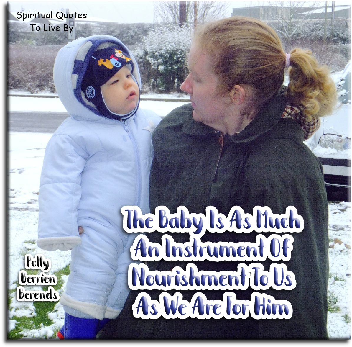 Polly Berrien Berends quote: The baby is as much an instrument of nourishment to us as we are for him. - Spiritual Quotes To Live By