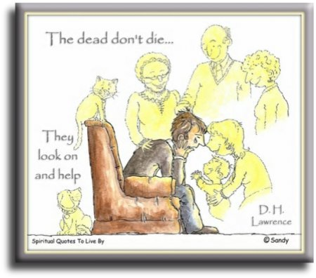 D. H. Lawrence quote: The dead don't die, they look on and help. - ilustration by Sandra Reeves - Spiritual Quotes To Live By