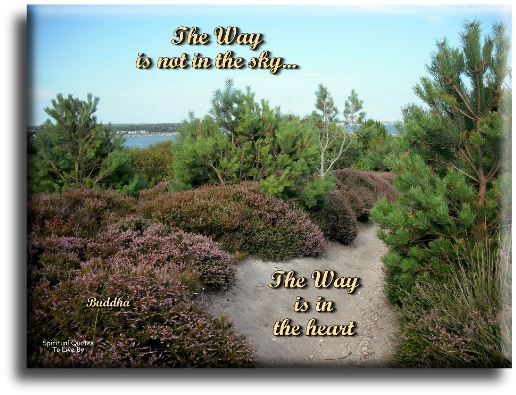 Buddha quote: The way is not in the sky... The way is in the heart. - Spiritual Quotes To Live By