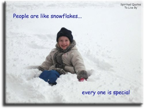 People are like snowflakes, every one is special - Spiritual Quotes To Live By