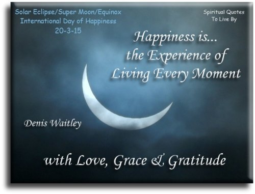 Happiness Is The Experience Of Living Every Moment With Love, Grace U0026  Gratitude   Denis