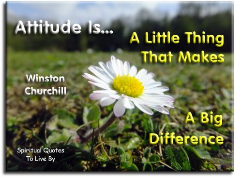 Attitude is a little thing that makes a big difference - Winston Churchill - Spiritual Quotes To Live By