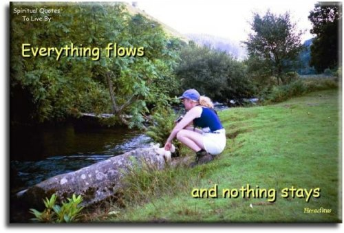 Everything flows and nothing stays - Heraclitus - Spiritual Quotes To Live By