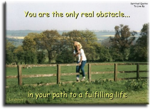 You are the only real obstacle in your path to a fulfilling life - Les Brown - Spiritual Quotes To Live By
