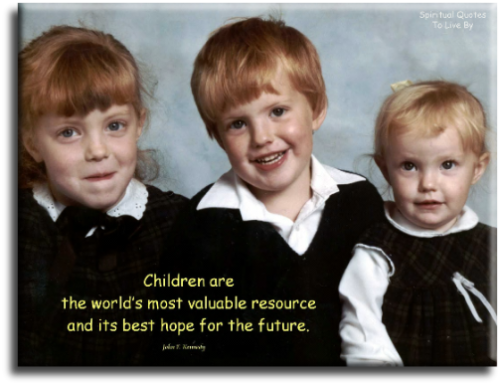 Children are the worlds most valuable resource and its best hope for the future - John F. Kennedy - Spiritual Quotes To Live By