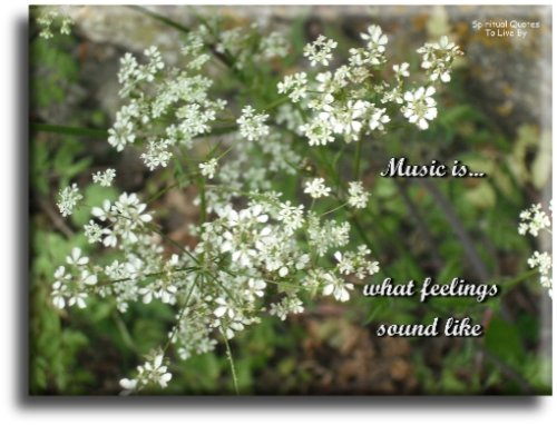Music is what feelings sound like - Spiritual Quotes To Live By