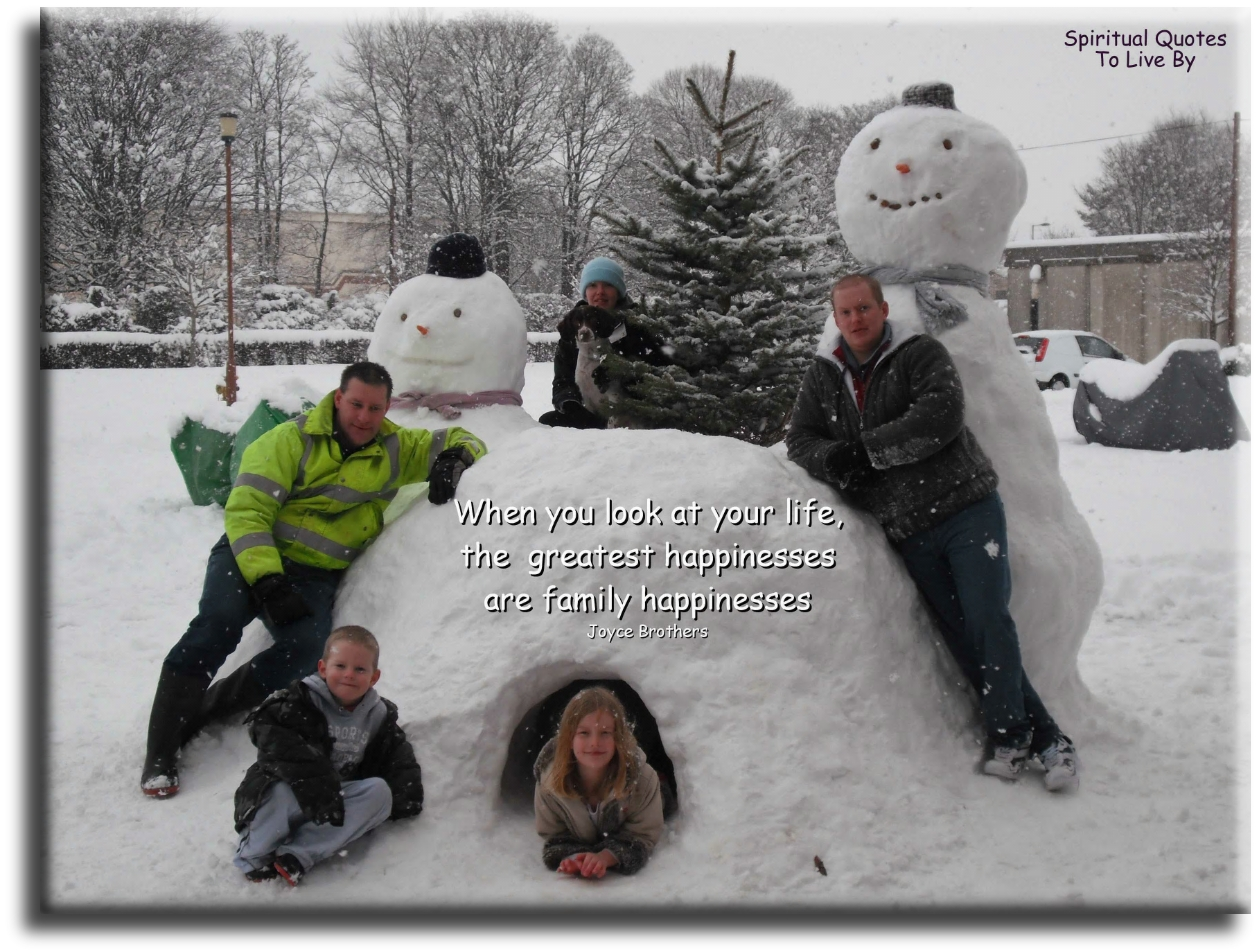 When you look at your life the greatest happinesses are family happinesses - Joyce Brothers -  Spiritual Quotes To Live By