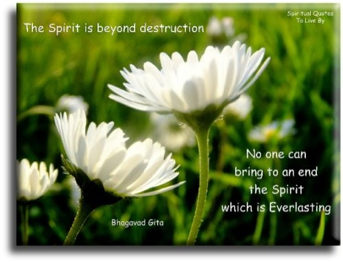 The Spirit is beyond destruction. No one can bring to an end the Spirit which is everlasting - Bhagavad Gita - Spiritual Quotes To Live By