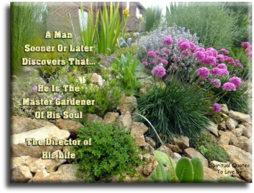 A man sooner or later discovers that he is the Master Gardener of his Soul the Director of his life - Spiritual Quotes To Live By