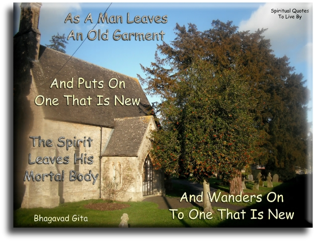 As a man leaves an old garment - Spiritual Quotes To Live By