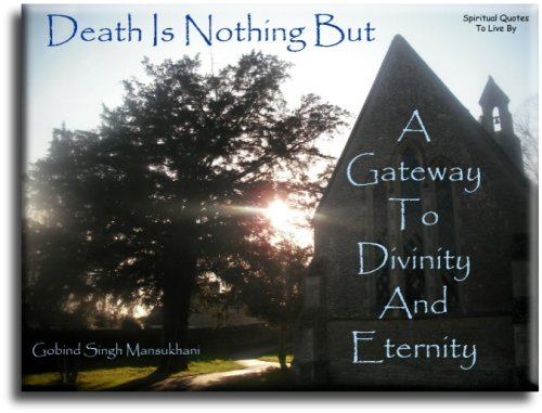 Death is nothing but a gateway to Divinity and Eternity - Gobind Singh Mansukhani - Spiritual Quotes To Live By