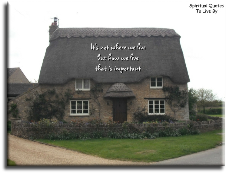 It's not where we live - Spiritual Quotes To Live By