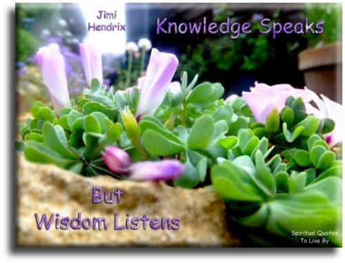 Knowledge speaks but wisdom listens - Jimi Hendrix - Spiritual Quotes To Live By