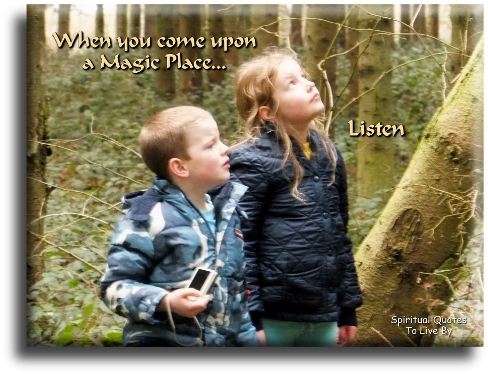 When you come upon a magic place, listen - Spiritual Quotes To Live By
