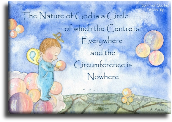 The nature of God is a circle of which the centre is everywhere and the circumference is nowhere - Illustrated by Sandra Reeves - Spiritual Quotes To Live By