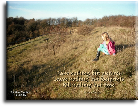 Hunter Davies quote: Take nothing but pictures, leave nothing but footprints, kill nothing but time. - Spiritual Quotes To Live By