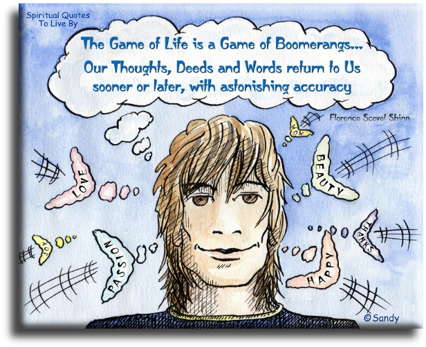 Florence Scovel Shinn quote: The game of life is a game of boomerangs, our thoughts, deeds and words return to us sooner or later... illustrated by Sandra Reeves - Spiritual Quotes To Live By