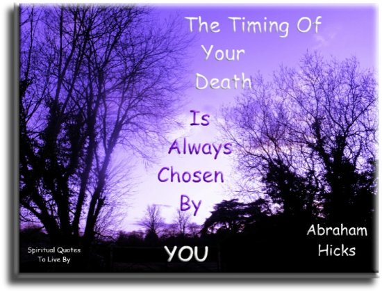 Abraham-Hicks quote: The timing of your death is always chosen by you. - Spiritual Quotes To Live By