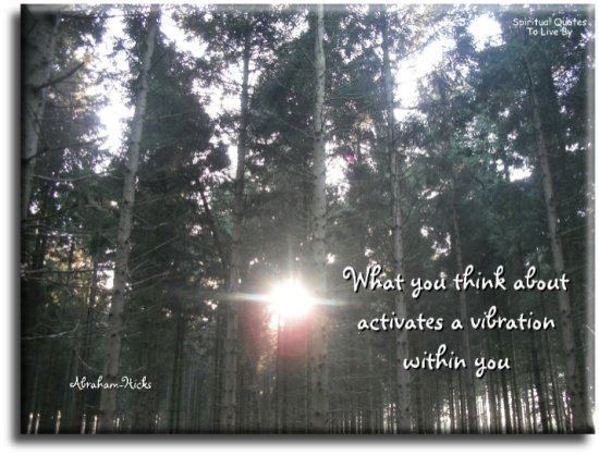 Abraham-Hicks quote: What you think about activates a vibration within you. - Spiritual Quotes To Live By