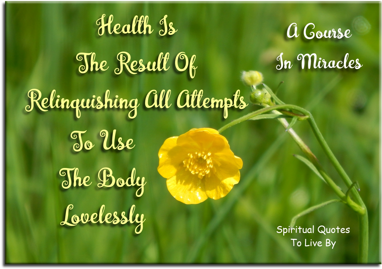A Course In Miracles quote: Health is the result of relinquishing all attempts to use the body lovelessly. - Spiritual Quotes To Live By