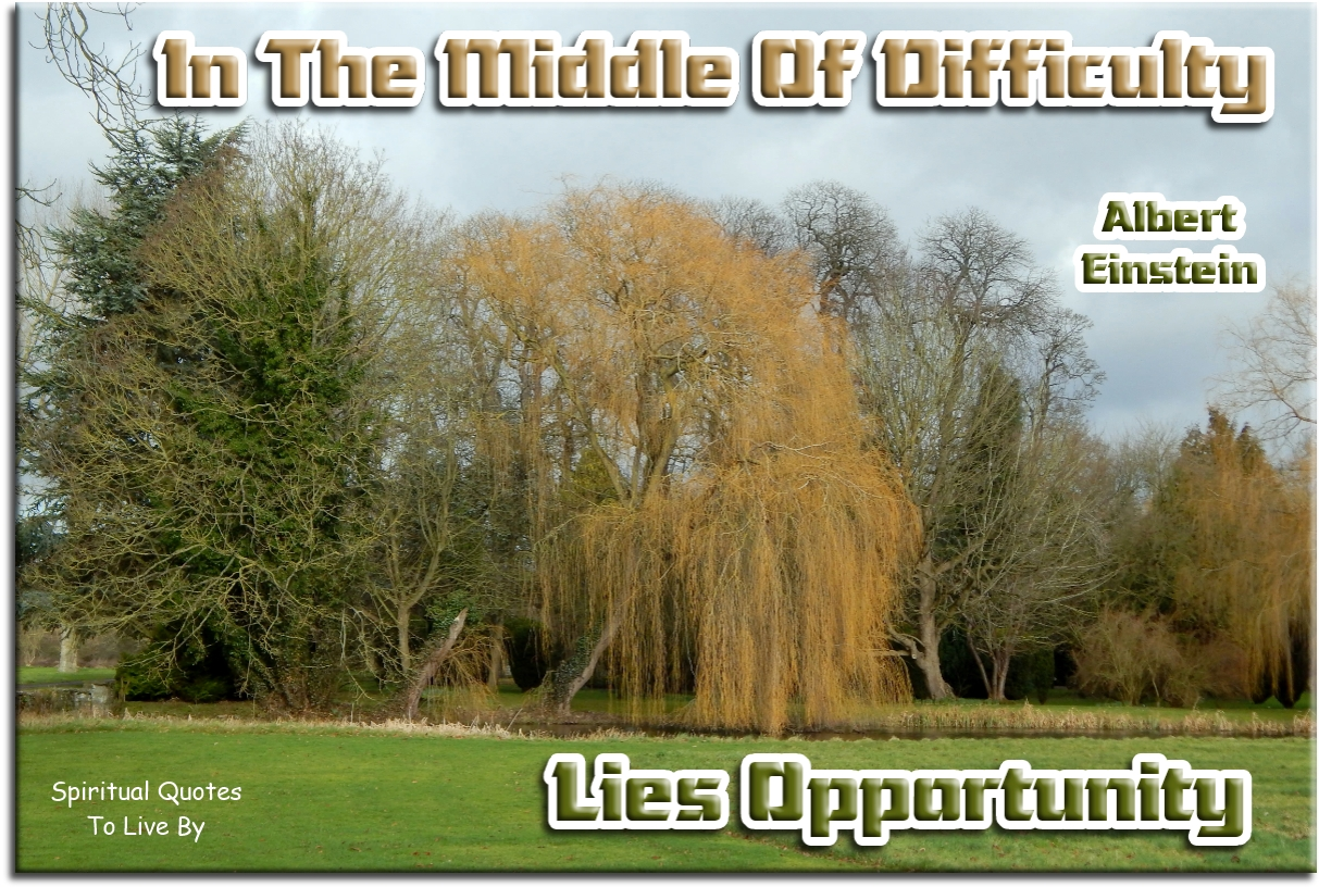 Albert Einstein quote: In the middle of difficulty lies opportunity. - Spiritual Quotes To Live By