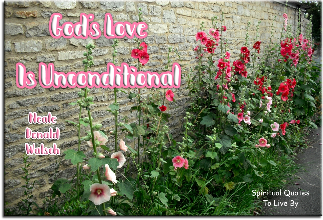 Neale Donald Walsch quote: God's love is unconditional. - Spiritual Quotes To Live By