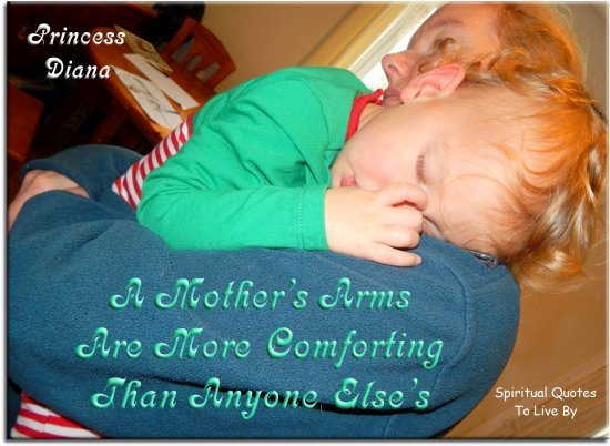 Princess Diana quote: A mother's arms are more comforting than anyone else's. - Spiritual Quotes To Live By