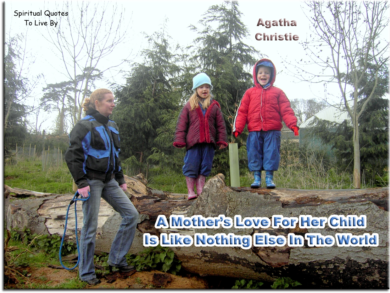 Agatha Christie quote: A mother's love for her child is like nothing else in the world. - Spiritual Quotes To Live By