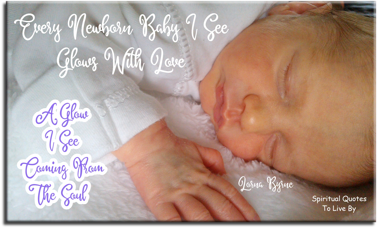 Lorna Byrne quote: Every newborn baby I see glows with love, a glow I see coming from the Soul. - Spiritual Quotes To Live By