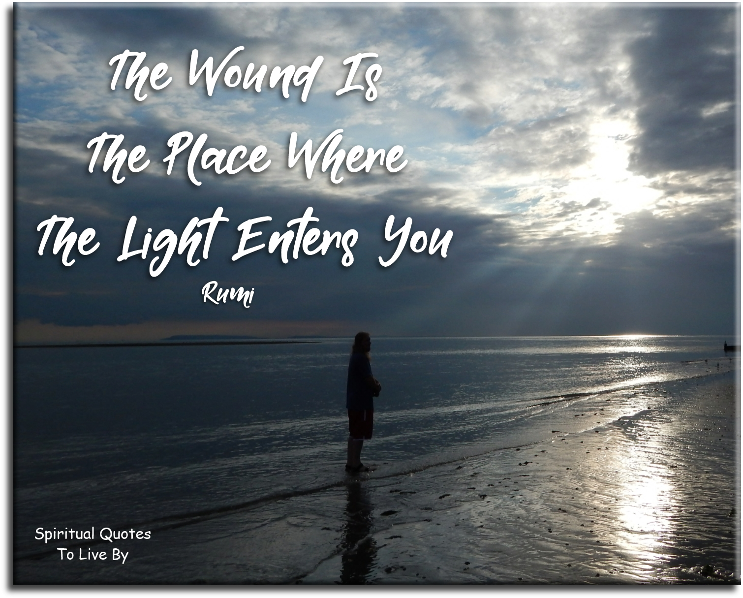Rumi quote: The wound is the place where the Light enters you. Spiritual Quotes To Live By
