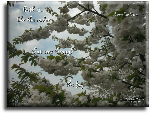 Corrie Ten Boom quote: Faith is like the radar that sees through the fog.- Spiritual Quotes To Live By