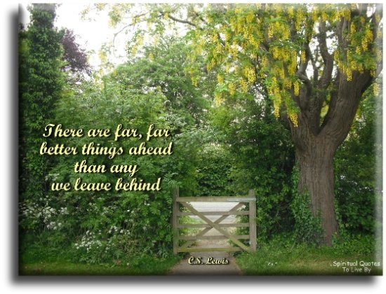 C. S. Lewis quote: There are far far better things ahead than any we leave behind. - Spiritual Quotes To Live By