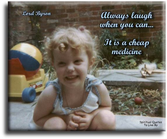 Lord Byron quote: Always laugh when you can...  it is a cheap medicine. - Spiritual Quotes To Live By