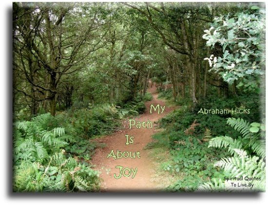 Abraham-Hicks quote: My path is about joy. - Spiritual Quotes To Live By