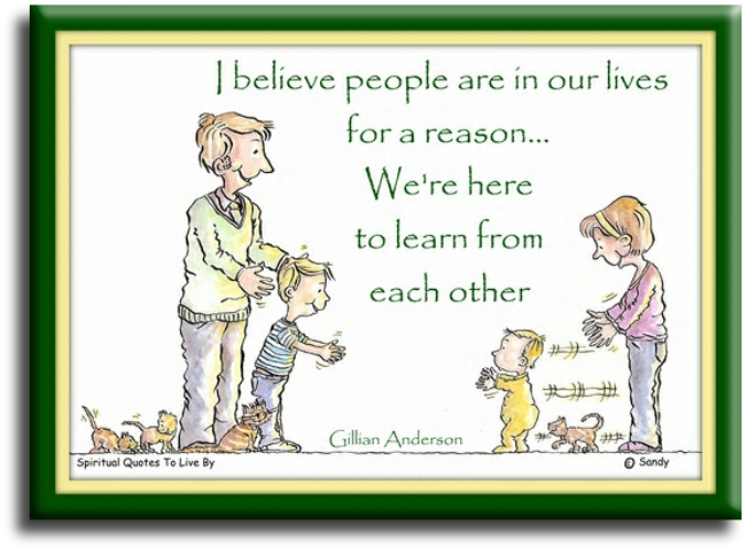 Gillian Anderson quote: I believe people are in our lives for a reason. We're here to learn from each other. - illustration Sandra Reeves - Spiritual Quotes To Live By