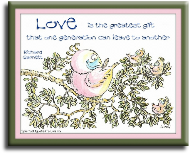Richard Garnett quote: Love is the greatest gift that one generation can leave to another. illustrated by Sandra Reeves - Spiritual Quotes To Live By