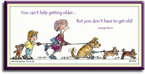 George Burns quote: You can't help getting older, but you don't have to get old. Spiritual Quotes To Live By