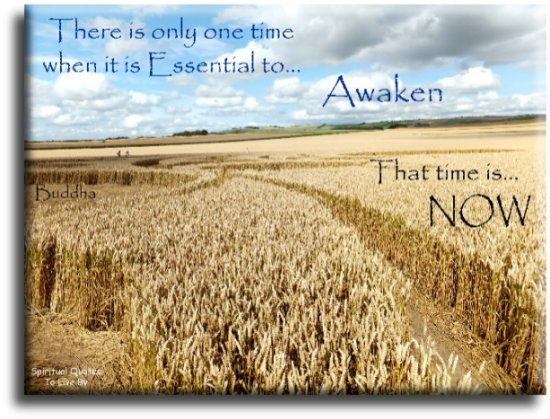 Buddha quote: There is only one time when it is essential to Awaken... that time is NOW. - Spiritual Quotes To Live By
