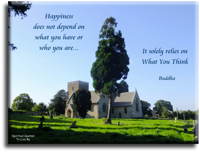 Buddha quote: Happiness does not depend on what you have or who you are... It solely relies on what you think. - Spiritual Quotes To Live By