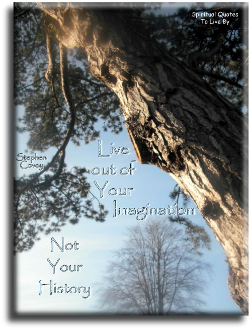 Live out of your imagination, not your history - Stephen Covey - Spiritual Quotes To Live By