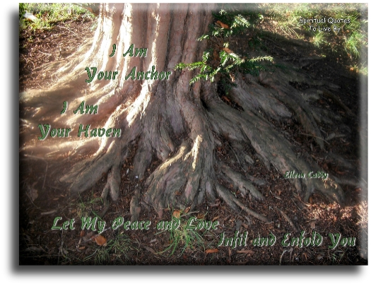 I am your anchor, I am your haven, let my peace and love infil and enfold you - Eileen Caddy - Spiritual Quotes To Live By