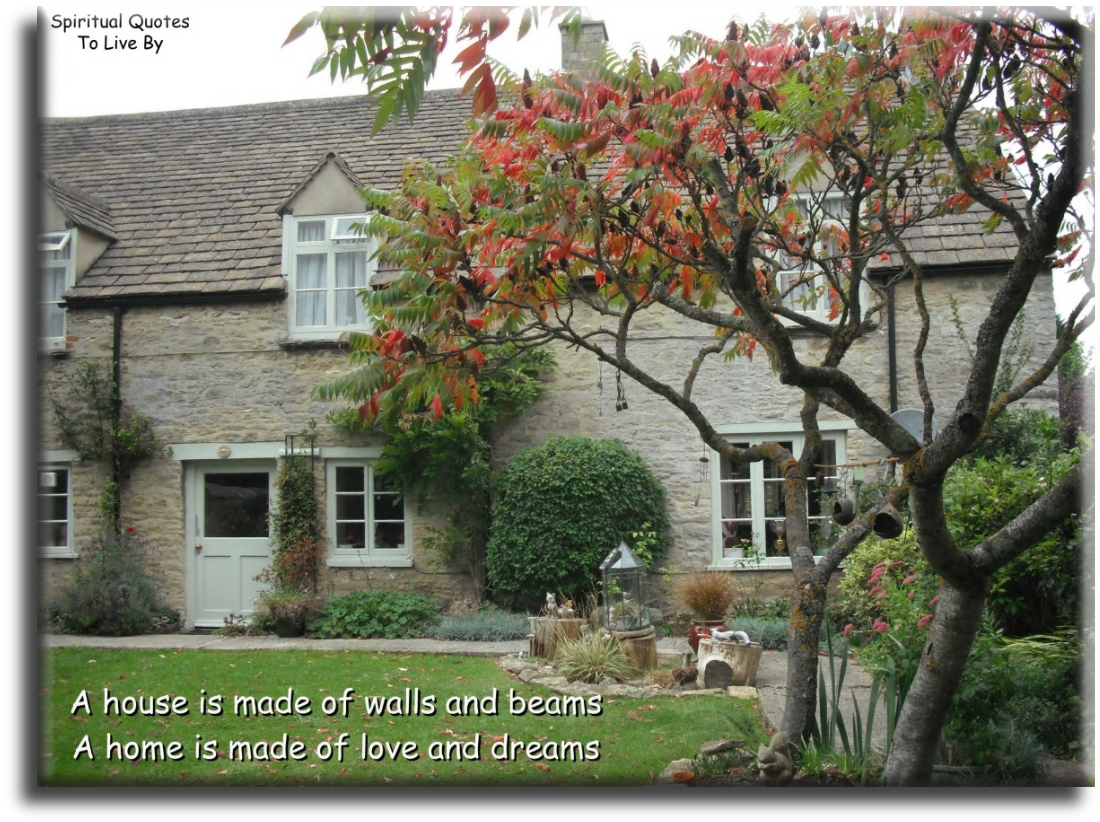 A house is made of walls and beams. A home is made of love and dreams. - (unknown) - Spiritual Quotes To Live By