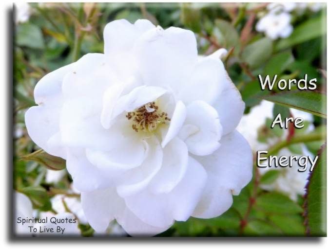 Words are energy - Spiritual Quotes To Live By