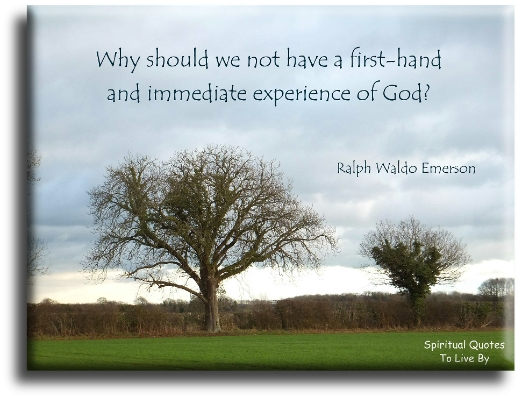Ralph Waldo Emerson quote: Why should we not have a first-hand and immediate experience of God? - Spiritual Quotes To Live By