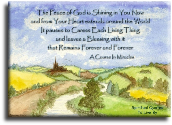 A Course In Miracles quote: The peace of God is shining in you now and from your heart extends around the world.. - watercolour by Sandra Reeves - Spiritual Quotes To Live By