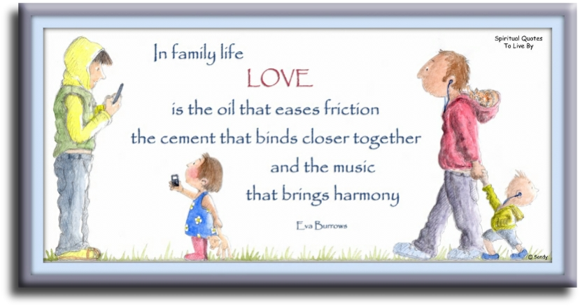 Eva Burrows quote: In family life love is the oil that eases friction, the cement that binds closer together & the music that brings harmony. - illustration Sandra Reeves - Spiritual Quotes To Live By
