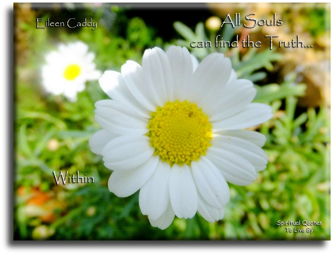 Eileen Caddy quote: All Souls can find the truth within. - Spiritual Quotes To Live By