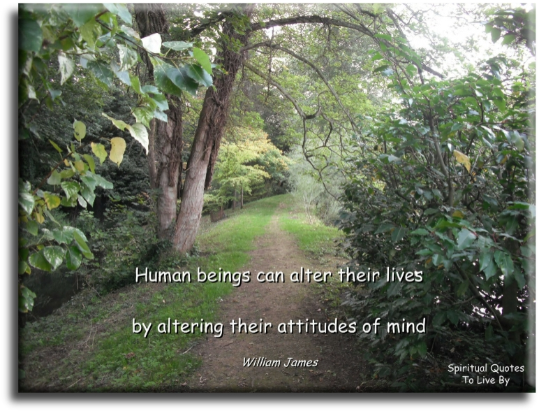 Human Beings can alter their lives by altering their attitudes of mind - William James - Spiritual Quotes To Live By