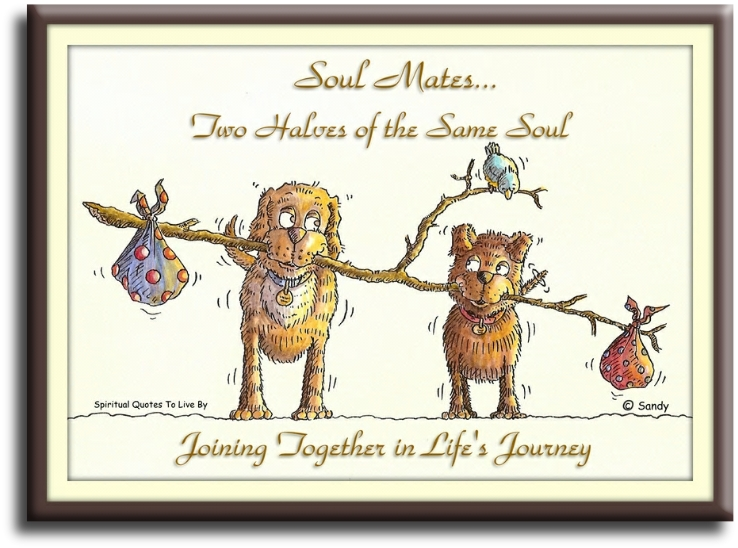 Soul Mates.. Two halves of the same Soul, joining together in life's journey. (unknown) illustration by Sandra Reeves -  Spiritual Quotes To Live By
