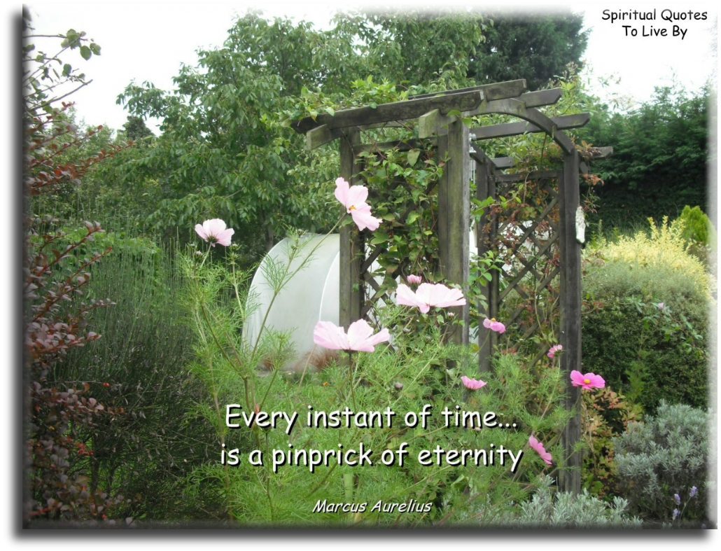 Every moment in time is a pinprick of eternity - Marcus Aurelius - Spiritual Quotes To Live By